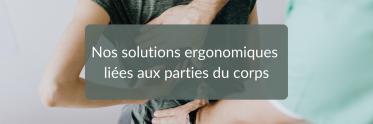 Bannière Nos solutions ergonomiques liées aux parties du corps