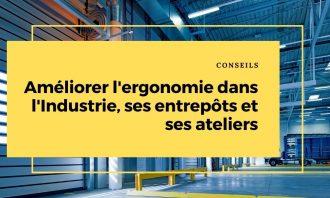 Améliorer l'ergonomie dans l'industrie, ses entrepôts et ses ateliers