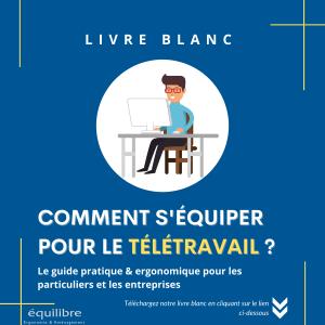 Livre Blanc Comment s'équiper pour le télétravail: Le guide complet et ergonomique
