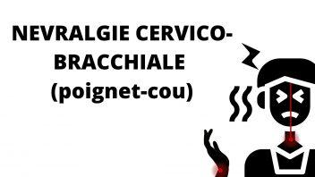 Nevralgie Cervico-Bracchiale - Nerf poignet / cou